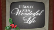 It Really Is A Wonderful Life, Even When...He Came