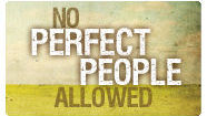 No Perfect People Allowed - When Imperfect People Grow