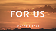 #ForUs - Easter // Brad Russell // April 21, 2019